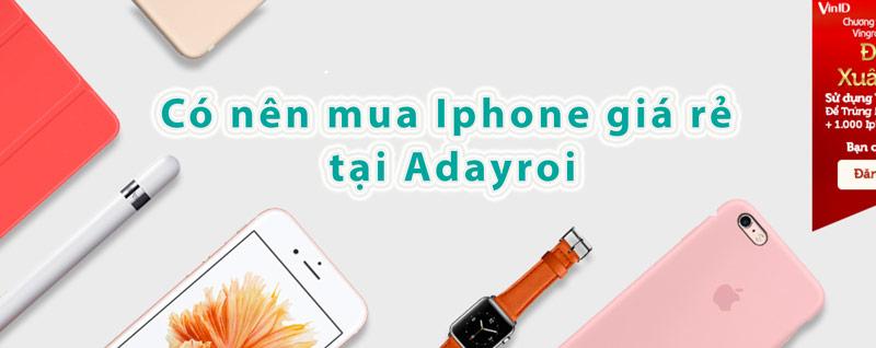 mua-iphone-gia-re-adayroi-co-nen-mua